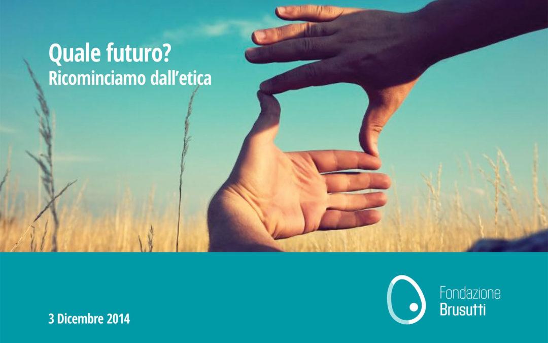 Quale futuro? Ricominciamo dall'etica Mercoledì, 3 Dicembre 2014 - Mestre Venezia